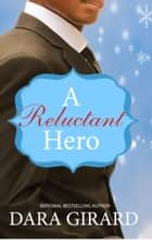 A Reluctant Hero ebook by Dara Girard