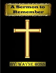 A Sermon to Remember ebook by Wayne Hoss