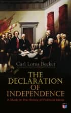 The Declaration of Independence: A Study in the History of Political Ideas eBook by Carl Lotus Becker