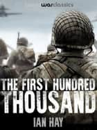 The First Hundred Thousand ebook by Ian Hay