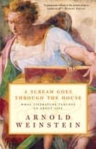 A Scream Goes Through the House ebook by Arnold Weinstein