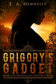 Grigory's Gadget ebook by E. A. Hennessy
