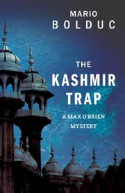 The Kashmir Trap - A Max O'Brien Mystery ebook by Mario Bolduc,Nigel Spencer