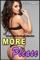 More Please: Group Sex Erotica Collection ebook by Illicit Romance