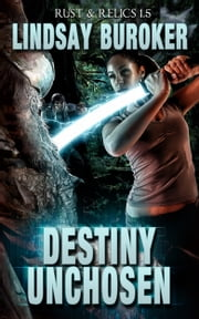 Destiny Unchosen - Rust & Relics 1.5 ebook by Lindsay Buroker