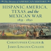 Hispanic America, Texas, and the Mexican War audiobook by Christopher Collier, James Lincoln Collier