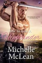 How to Lose a Highlander ebook by Michelle McLean