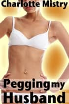 Pegging my Husband ebook by Charlotte Mistry