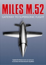Miles M.52 - Gateway to Supersonic Flight ebook by Captain Eric Brown