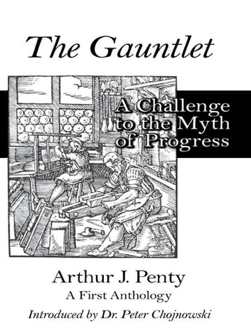 The Gauntlet - A Challenge to the Myth of Progress ebook by Arthur Penty,Dr. Peter Chojnowski