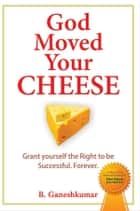 God Moved Your Cheese ebook by B Ganeshkumar