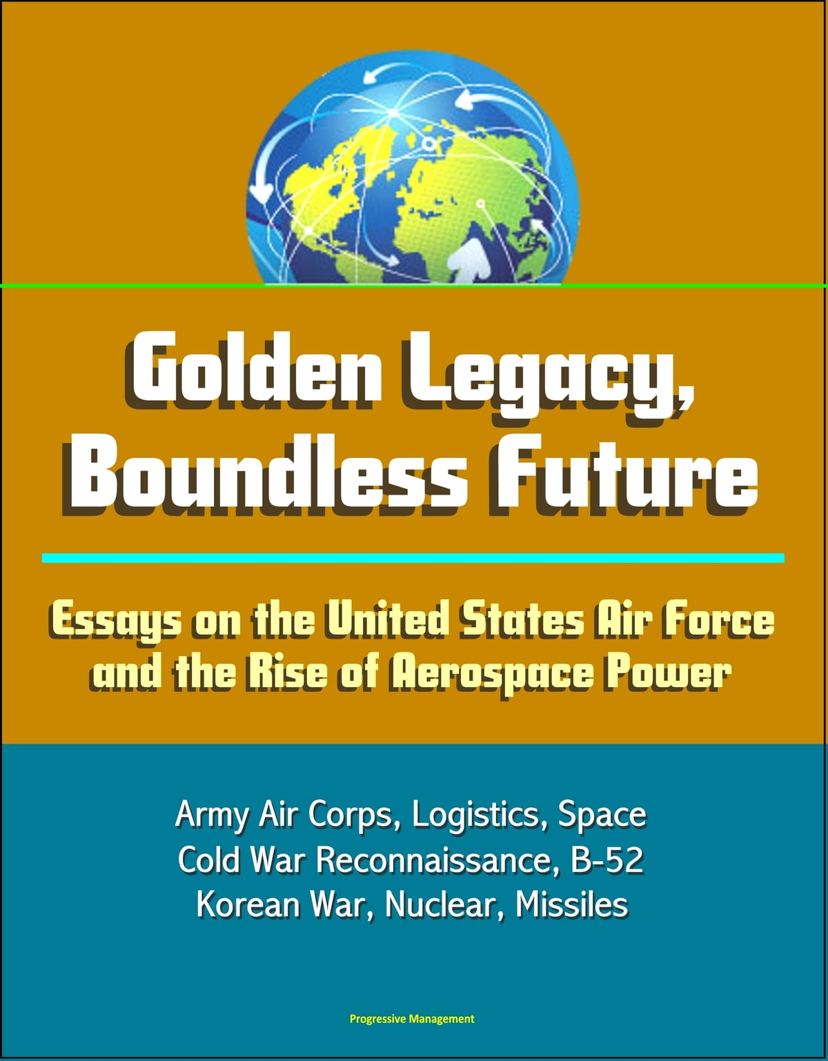 Topics For English Essays Golden Legacy Boundless Future Essays On The United States Air Force And  The Rise Of Aerospace Power  Army Air Corps Logistics Space Cold War  Business Law Essays also Thesis For A Persuasive Essay Golden Legacy Boundless Future Essays On The United States Air  Modern Science Essay