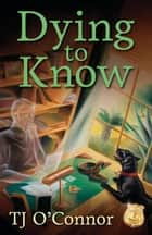 Dying to Know ebook by TJ O'Connor