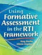 Using Formative Assessment in the RTI Framework ebook by Kay Burke, Eileen Depka