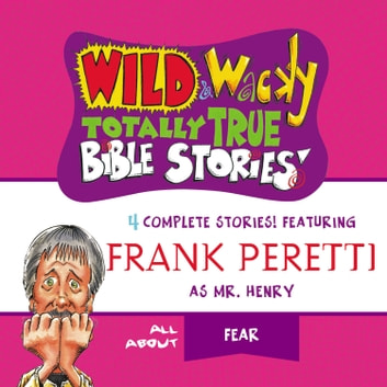Wild and Wacky Totally True Bible Stories - All About Fear audiobook by Frank E. Peretti