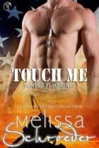Touch Me ebook by Melissa Schroeder