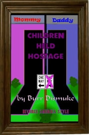 Children Held Hostage (Divorce American Style) ebook by Burr Dismuke