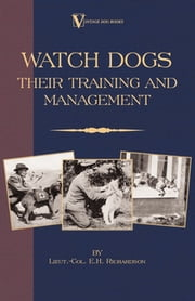 Watch Dogs: Their Training & Management (a Vintage Dog Books Breed Classic - Airedale Terrier) ebook by E. Richardson