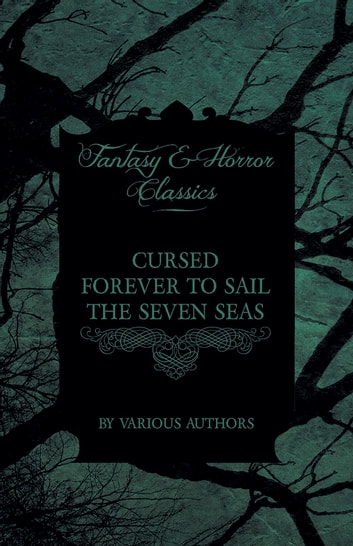 Cursed Forever to Sail the Seven Seas - The Tales of the Flying Dutchman (Fantasy and Horror Classics) ebook by Various