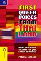 First Queer Voices from Thailand - Uncle Go's Advice Columns for Gays, Lesbians and Kathoeys ebook by Peter A. Jackson