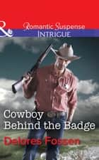 Cowboy Behind the Badge (Mills & Boon Intrigue) (Sweetwater Ranch, Book 2) ebook by Delores Fossen