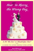 How Not to Marry the Wrong Guy ebook by Anne Milford,Jennifer Gauvain