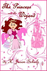 The Princess and the Wizard ebook by H Jason Schulz