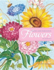 Fresh and Fabulous Flowers in Acrylic: 20 Garden Fresh Floral Designs ebook by Paillex, Laure