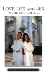 Love lies and Sex in the church etc. ebook by Bishop Willie James Westbrook