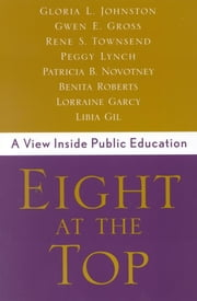 Eight at the Top - A View Inside Public Education ebook by Gloria Johnston,Gwen Gross,Rene Townsend,Peggy Lynch,Pat Novotney