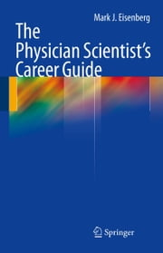 The Physician Scientist's Career Guide ebook by Mark J. Eisenberg