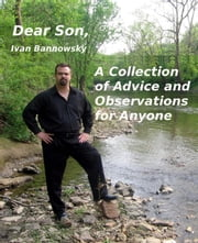 Dear Son, A Collection of Advice and Observations for Anyone ebook by Ivan Bannowsky