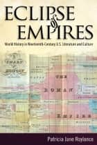 Eclipse of Empires - World History in Nineteenth-Century U.S. Literature and Culture ebook by Patricia Jane Roylance