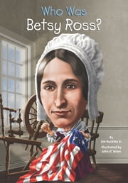 Who Was Betsy Ross? ebook by John O'Brien,Nancy Harrison,James Buckley, Jr.