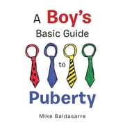 A Boy's Basic Guide to Puberty ebook by Mike Baldasarre