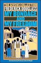 My Bondage and My Freedom - The Givens Collection ebook by Frederick Douglass, Prof. John S. Wright