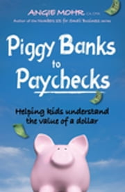Piggy Banks to Paychecks - Helping kids understand the value of a dollar ebook by Angie Mohr