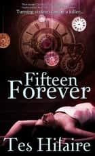Fifteen Forever ebook by Tes Hilaire