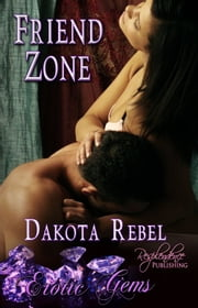 Friend Zone - Erotic Gems Short ebook by Dakota Rebel