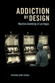 Addiction by Design - Machine Gambling in Las Vegas ebook by Natasha Dow Schüll
