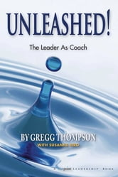 Unleashed! - The Leader As Coach ebook by Gregg Thompson