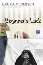 Beginner's Luck ebook by Laura Pedersen