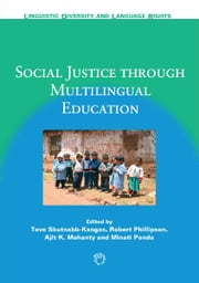 Social Justice through Multilingual Education ebook by Tove SKUTNABB-KANGAS, Robert PHILLIPSON, Ajit K. MOHANTY and Minati PANDA