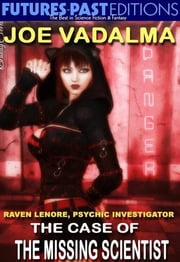 THE CASE OF THE MISSING SCIENTIST - Raven Lenore, Psychic Investigator #6 ebook by Joe Vadalma