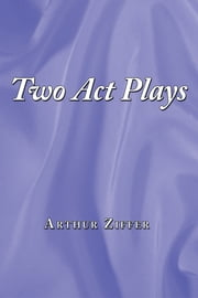 Two Act Plays ebook by Arthur Ziffer