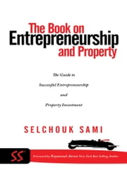The Book on Entrepreneurship and Property - The Guide to Successful Entrepreneurship and Property Investment ebook by Selchouk Sami
