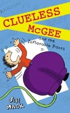 Clueless McGee and The Inflatable Pants - Book 2 ebook by Jeff Mack, Jeff Mack