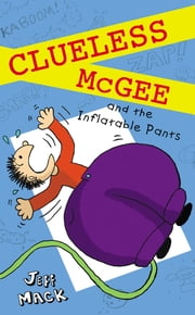 Clueless McGee and The Inflatable Pants - Book 2 ebook by Jeff Mack,Jeff Mack
