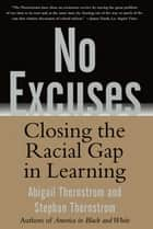 No Excuses - Closing the Racial Gap in Learning ebook by Stephan Thernstrom, Abigail Thernstrom