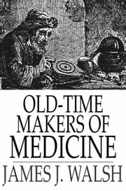 Old-Time Makers of Medicine - The Students and Teachers of Medicine During the Middle Ages ebook by James J. Walsh